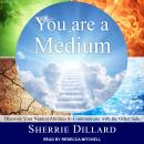 You Are a Medium: Discover Your Natural Abilities to Communicate with the Other Side Audiobook