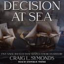 Decision at Sea: Five Naval Battles that Shaped American History, Craig L. Symonds