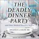 The Deadly Dinner Party: and Other Medical Detective Stories Audiobook