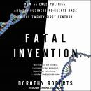 Fatal Invention: How Science, Politics, and Big Business Re-Create Race in the Twenty-First Century, Dorothy Roberts