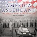 America Ascendant: The Rise of American Exceptionalism Audiobook