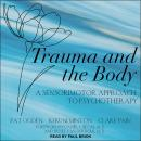 Trauma and the Body: A Sensorimotor Approach to Psychotherapy Audiobook