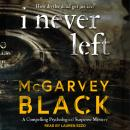 I Never Left: a compelling psychological suspense mystery Audiobook
