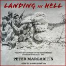 Landing in Hell: The Pyrrhic Victory of the First Marine Division on Peleliu, 1944 Audiobook