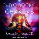 The Big Book of Chakras and Chakra Healing: How to Unlock Your Seven Energy Centers for Healing, Hap Audiobook
