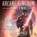 Arcane Kingdom Online: Dream Druid Audiobook