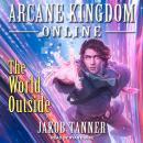 Arcane Kingdom Online: The World Outside Audiobook