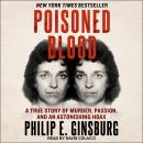 Poisoned Blood: A True Story of Murder, Passion, and an Astonishing Hoax Audiobook