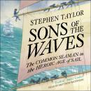 Sons of the Waves: The Common Seaman in the Heroic Age of Sail Audiobook