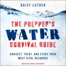 The Prepper's Water Survival Guide: Harvest, Treat, and Store Your Most Vital Resource Audiobook