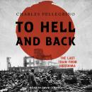 To Hell And Back: The Last Train From Hiroshima Audiobook