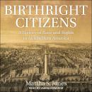 Birthright Citizens: A History of Race and Rights in Antebellum America Audiobook