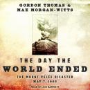 The Day the World Ended: The Mount Pelee Disaster: May 7, 1902 Audiobook