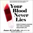 Your Blood Never Lies: How to Read a Blood Test For A Longer, Healthier Life Audiobook