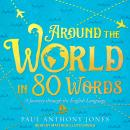 Around the World in 80 Words: A Journey through the English Language Audiobook