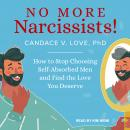 No More Narcissists!: How to Stop Choosing Self-Absorbed Men and Find the Love You Deserve Audiobook