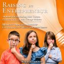 Raising an Entrepreneur: 10 Rules for Nurturing Risk Takers, Problem Solvers, and Change Makers Audiobook