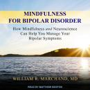Mindfulness for Bipolar Disorder: How Mindfulness and Neuroscience Can Help You Manage Your Bipolar  Audiobook