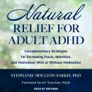 Natural Relief for Adult ADHD: Complementary Strategies for Increasing Focus, Attention, and Motivat Audiobook