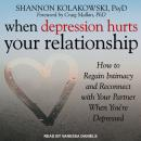 When Depression Hurts Your Relationship: How to Regain Intimacy and Reconnect with Your Partner When Audiobook