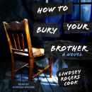 How to Bury Your Brother: A Novel Audiobook
