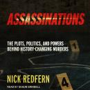 Assassinations: The Plots, Politics, and Powers Behind History-Changing Murders Audiobook
