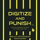 Digitize and Punish: Racial Criminalization in the Digital Age Audiobook