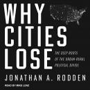Why Cities Lose: The Deep Roots of the Urban-Rural Political Divide Audiobook