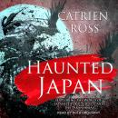 Haunted Japan: Exploring the World of Japanese Yokai, Ghosts and the Paranormal Audiobook