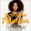 Let Me Be Your Motivation Audiobook