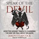 Speak of the Devil: How The Satanic Temple is Changing the Way We Talk about Religion Audiobook