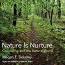 Nature Is Nurture: Counseling and the Natural World, Megan E. Delaney