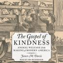 The Gospel of Kindness: Animal Welfare and the Making of Modern America Audiobook