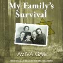 My Family's Survival: The true story of how the Shwartz family escaped the Nazis and survived the Ho Audiobook