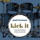 Kick It: A Social History of the Drum Kit Audiobook