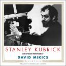 Stanley Kubrick: American Filmmaker Audiobook