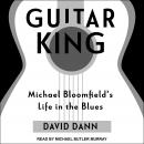 Guitar King: Michael Bloomfield's Life in the Blues Audiobook