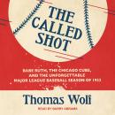 The Called Shot: Babe Ruth, the Chicago Cubs, and the Unforgettable Major League Baseball Season of  Audiobook