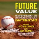 Future Value: The Battle for Baseball's Soul and How Teams Will Find the Next Superstar Audiobook
