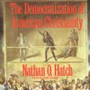 The Democratization of American Christianity Audiobook