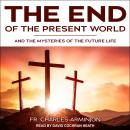 End of the Present World and the Mysteries of the Future Life Audiobook