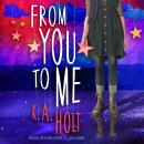 From You to Me, K.A. Holt