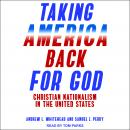 Taking America Back for God: Christian Nationalism in the United States Audiobook
