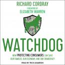 Watchdog: How Protecting Consumers Can Save Our Families, Our Economy, and Our Democracy Audiobook