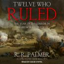 Twelve Who Ruled: The Year of the Terror in the French Revolution Audiobook