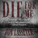Die for Me: The Terrifying True Story of the Charles Ng/Leonard Lake Torture Murders Audiobook