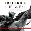 Frederick the Great: A Military History Audiobook
