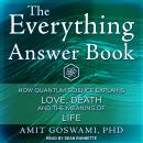 The Everything Answer Book: How Quantum Science Explains Love, Death, and the Meaning of Life Audiobook