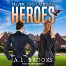 Never Too Late For Heroes Audiobook