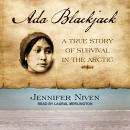 Ada Blackjack: A True Story of Survival in the Arctic Audiobook